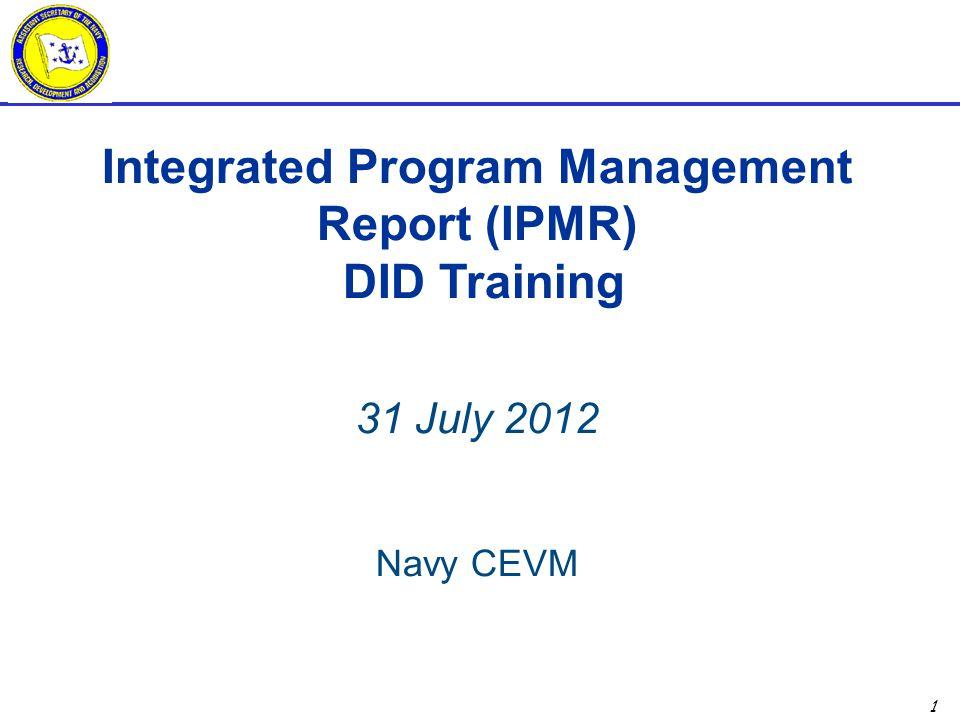 1 Integrated Program Management Report (IPMR) DID Training 31 July 2012 Navy CEVM