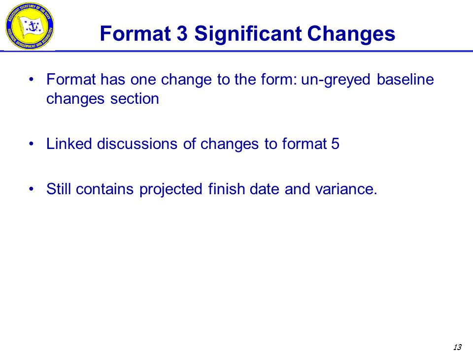 13 Format 3 Significant Changes Format has one change to the form: un-greyed baseline changes section Linked discussions of changes to format 5 Still