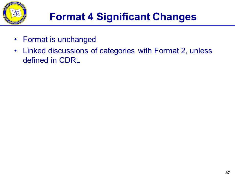 15 Format 4 Significant Changes Format is unchanged Linked discussions of categories with Format 2, unless defined in CDRL