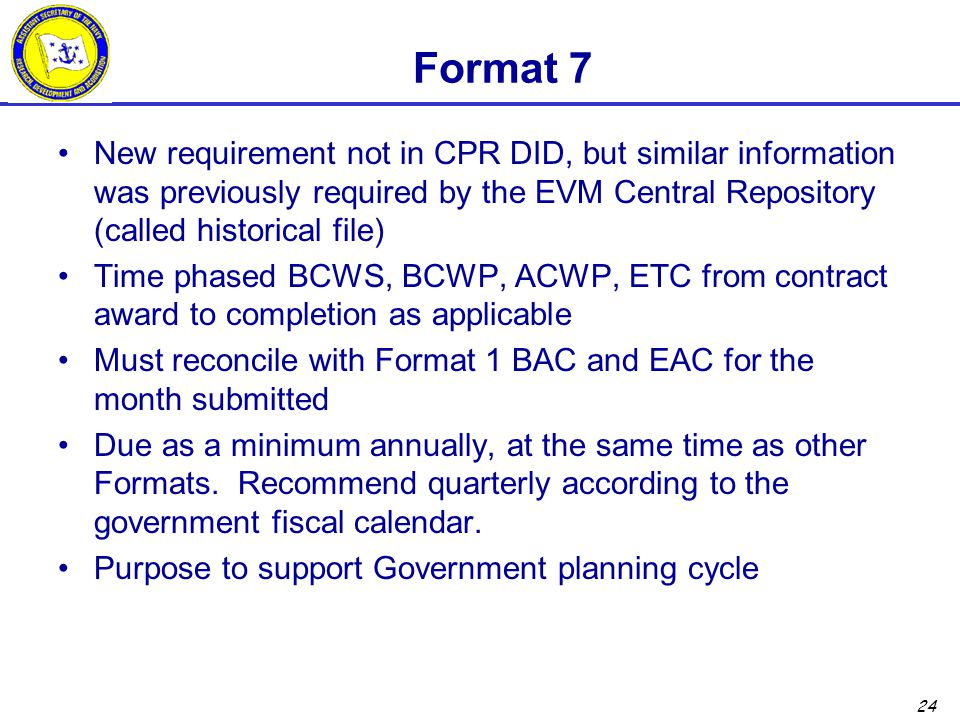 24 Format 7 New requirement not in CPR DID, but similar information was previously required by the EVM Central Repository (called historical file) Tim