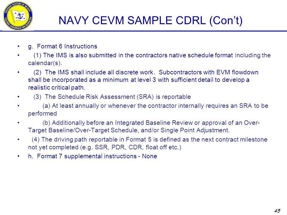 45 NAVY CEVM SAMPLE CDRL (Con't) g. Format 6 Instructions (1) The IMS is also submitted in the contractors native schedule format including the calend