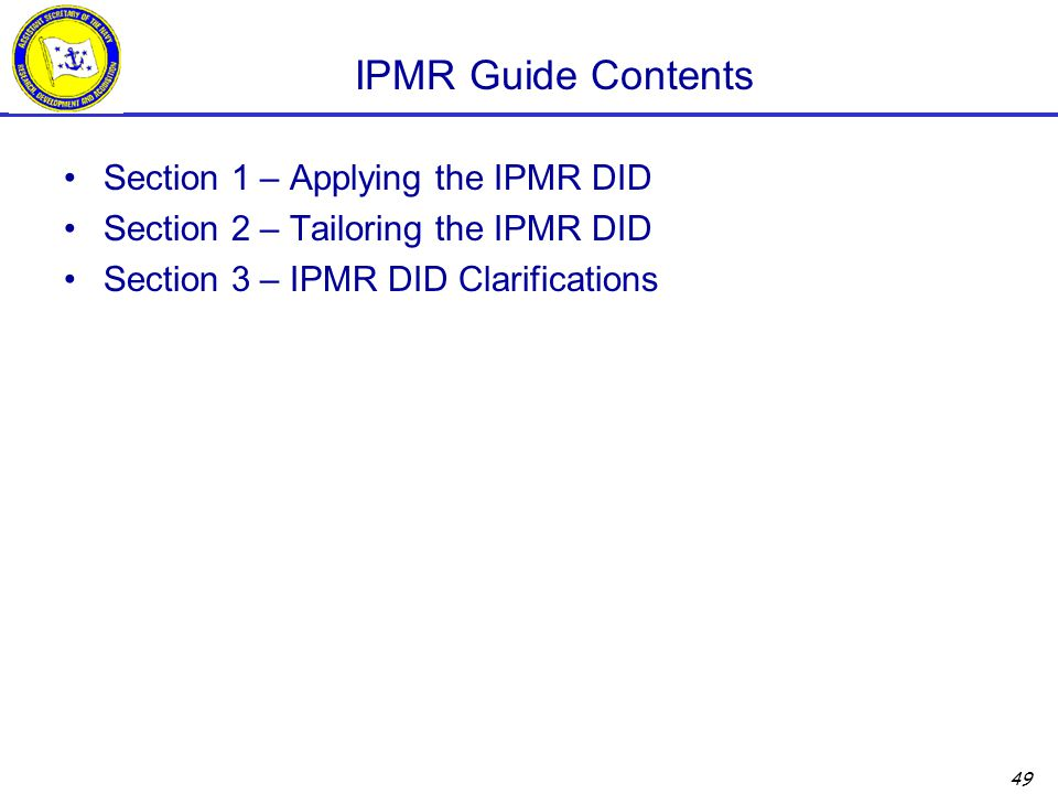 49 IPMR Guide Contents Section 1 – Applying the IPMR DID Section 2 – Tailoring the IPMR DID Section 3 – IPMR DID Clarifications
