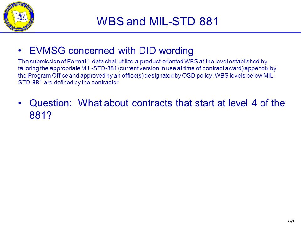50 WBS and MIL-STD 881 EVMSG concerned with DID wording The submission of Format 1 data shall utilize a product-oriented WBS at the level established