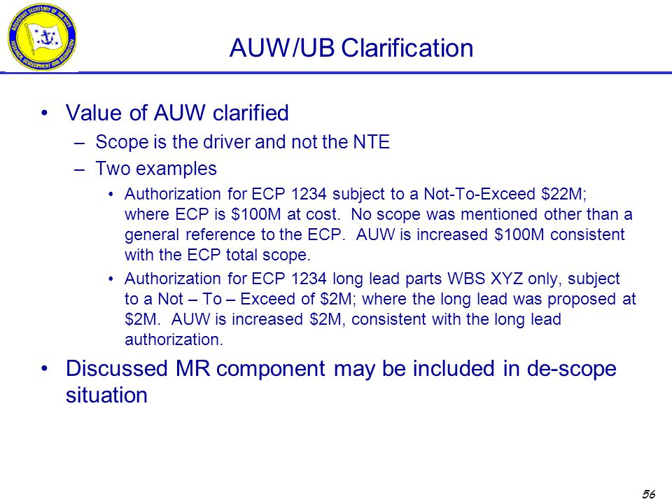 56 AUW/UB Clarification Value of AUW clarified –Scope is the driver and not the NTE –Two examples Authorization for ECP 1234 subject to a Not-To-Excee