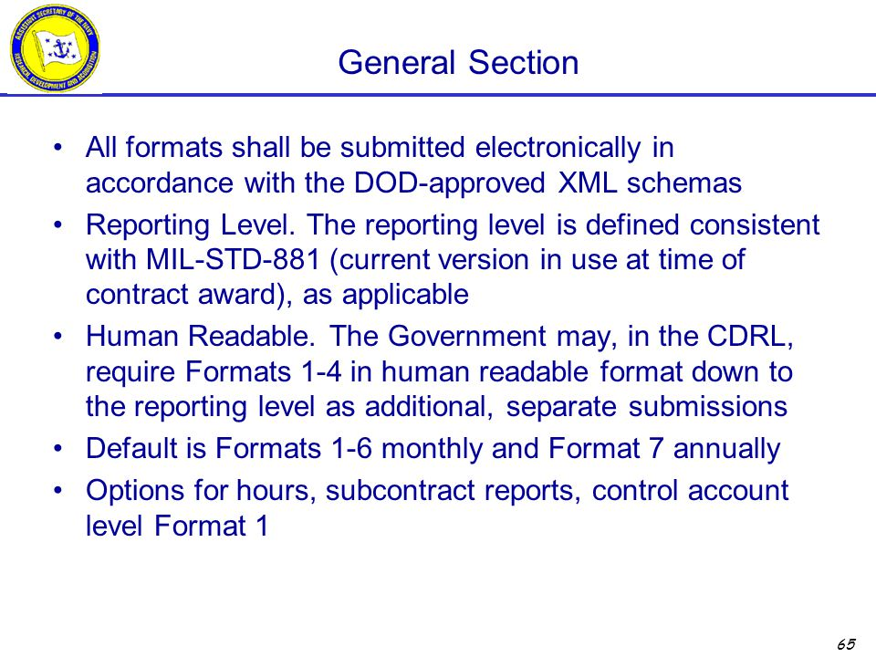 65 General Section All formats shall be submitted electronically in accordance with the DOD-approved XML schemas Reporting Level.