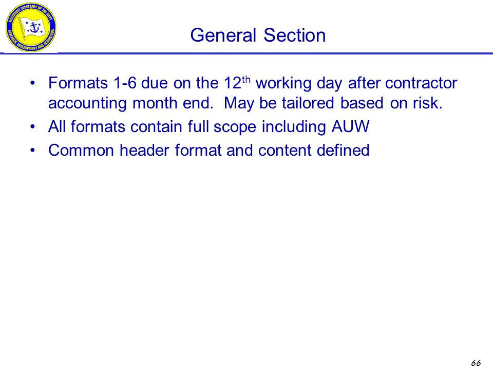 66 General Section Formats 1-6 due on the 12 th working day after contractor accounting month end. May be tailored based on risk. All formats contain