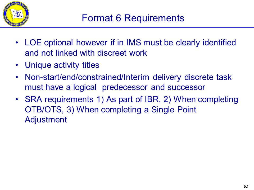 81 Format 6 Requirements LOE optional however if in IMS must be clearly identified and not linked with discreet work Unique activity titles Non-start/