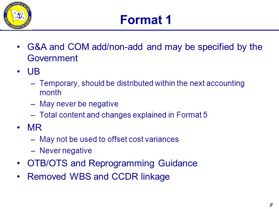 9 Format 1 G&A and COM add/non-add and may be specified by the Government UB –Temporary, should be distributed within the next accounting month –May n