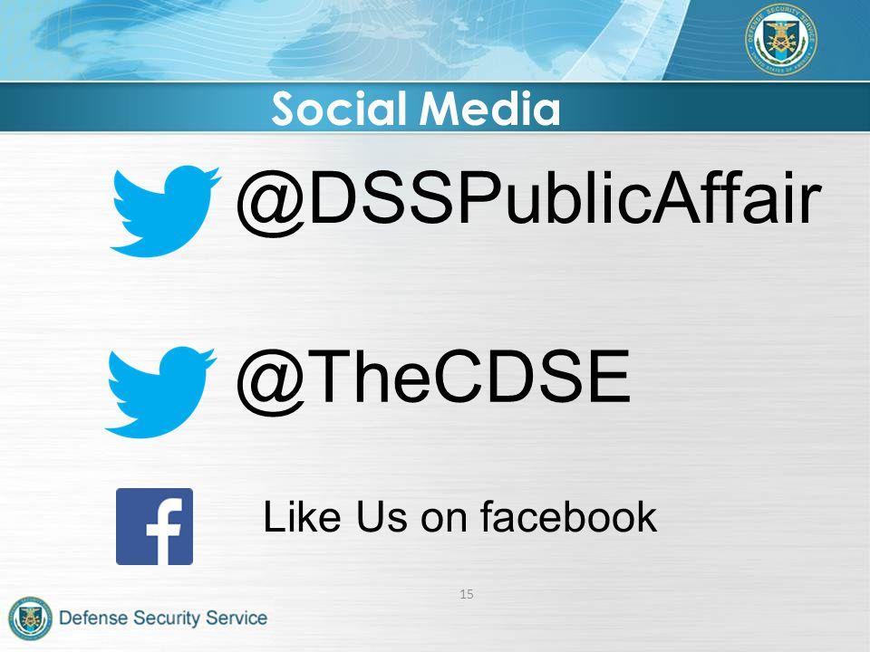 Social Media @DSSPublicAffair @TheCDSE Like Us on facebook 15