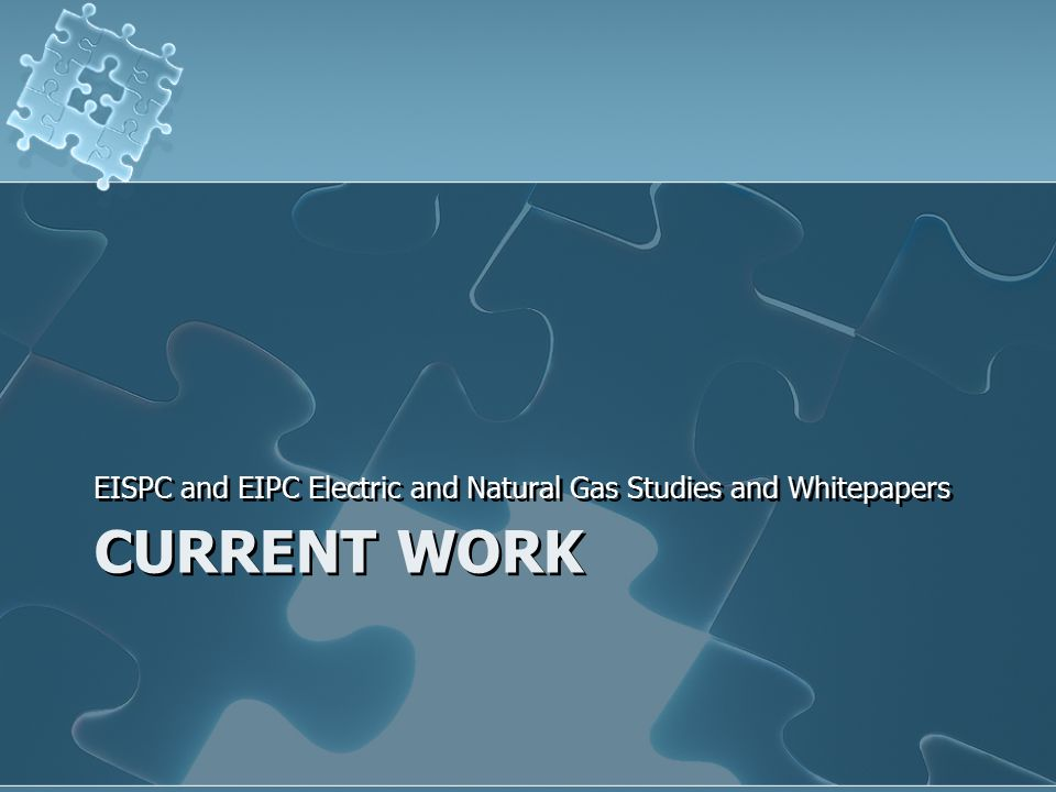CURRENT WORK EISPC and EIPC Electric and Natural Gas Studies and Whitepapers