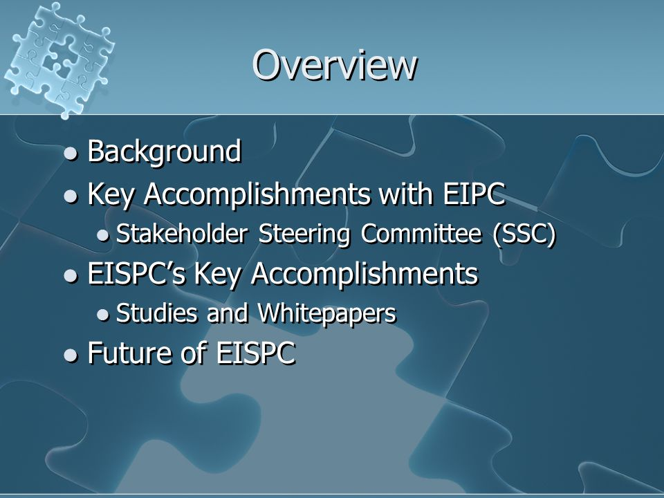 Overview Background Key Accomplishments with EIPC Stakeholder Steering Committee (SSC) EISPC's Key Accomplishments Studies and Whitepapers Future of EISPC Background Key Accomplishments with EIPC Stakeholder Steering Committee (SSC) EISPC's Key Accomplishments Studies and Whitepapers Future of EISPC