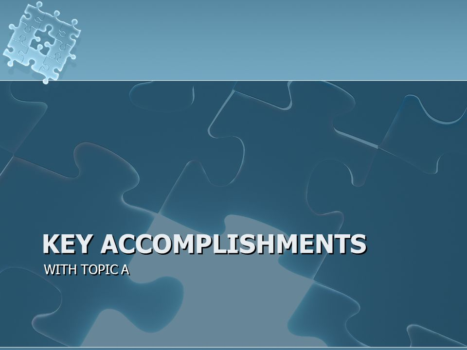 KEY ACCOMPLISHMENTS WITH TOPIC A