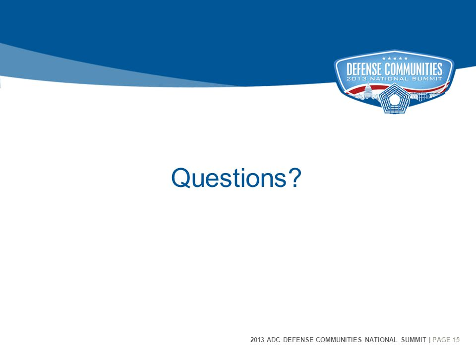 2013 ADC DEFENSE COMMUNITIES NATIONAL SUMMIT | PAGE 15 15 Questions?