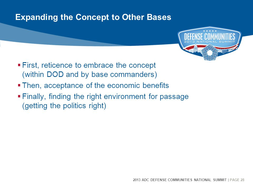 2013 ADC DEFENSE COMMUNITIES NATIONAL SUMMIT | PAGE 28 28 Expanding the Concept to Other Bases  First, reticence to embrace the concept (within DOD a