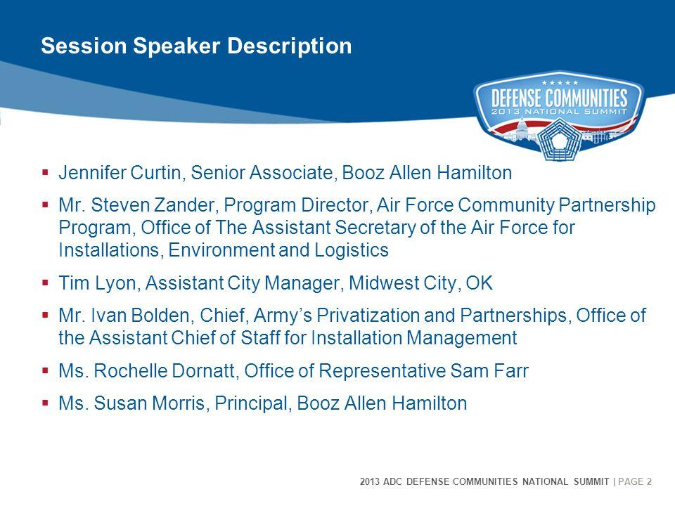 2013 ADC DEFENSE COMMUNITIES NATIONAL SUMMIT | PAGE 2 2 Session Speaker Description  Jennifer Curtin, Senior Associate, Booz Allen Hamilton  Mr. Ste