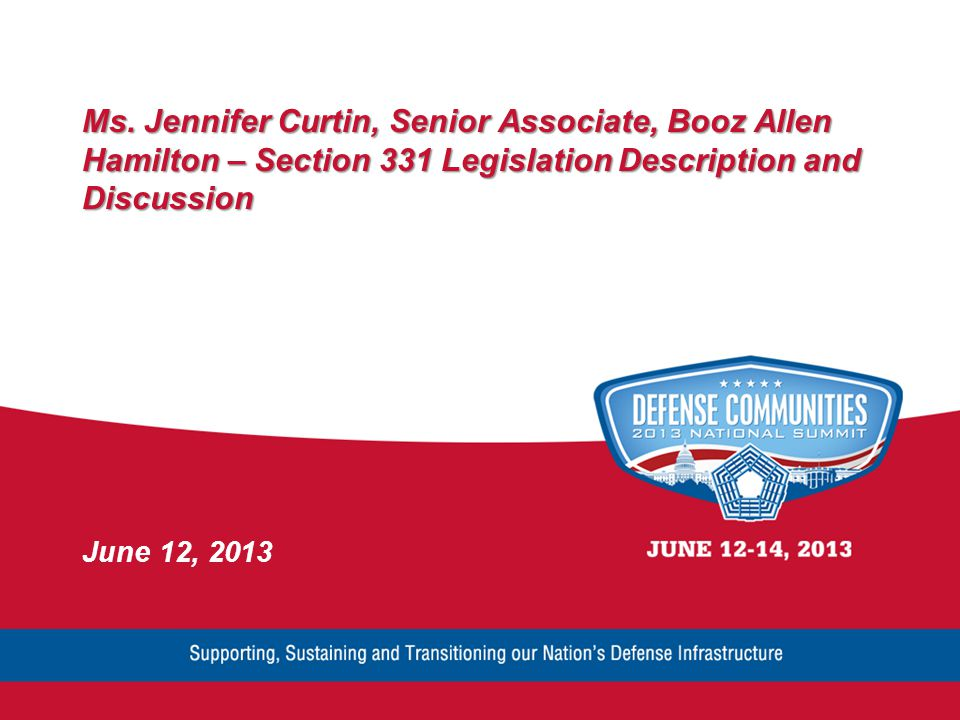 Ms. Jennifer Curtin, Senior Associate, Booz Allen Hamilton – Section 331 Legislation Description and Discussion June 12, 2013