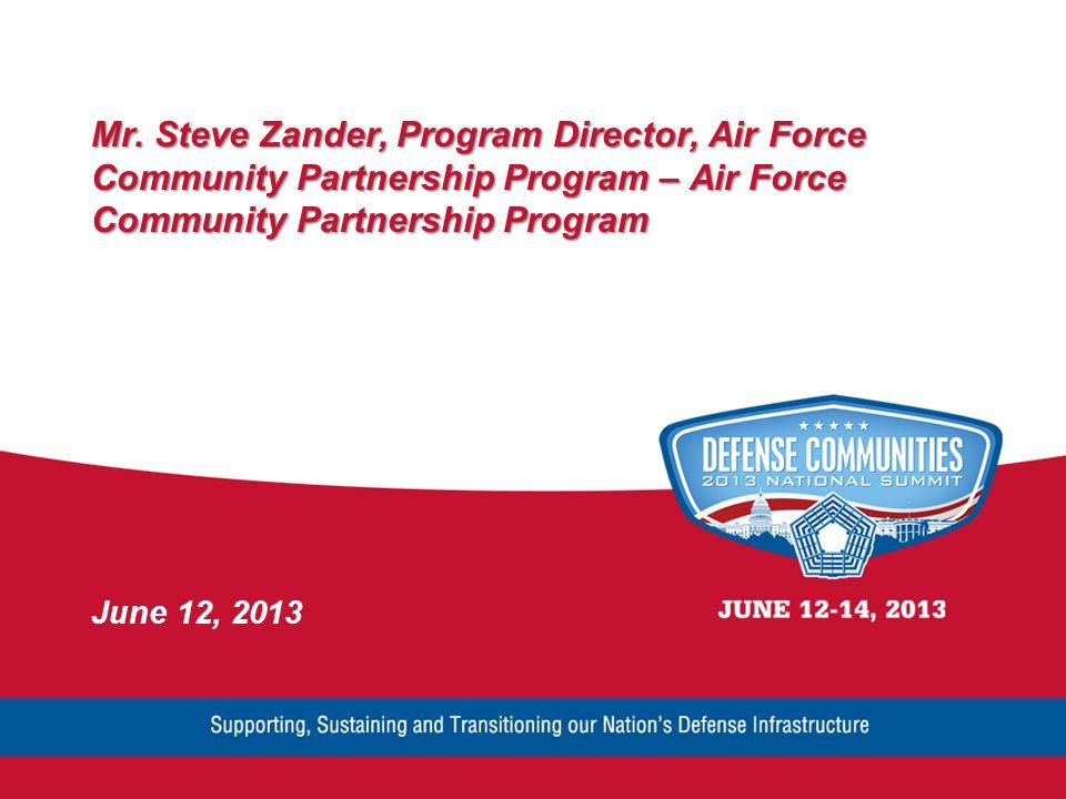 Mr. Steve Zander, Program Director, Air Force Community Partnership Program – Air Force Community Partnership Program June 12, 2013