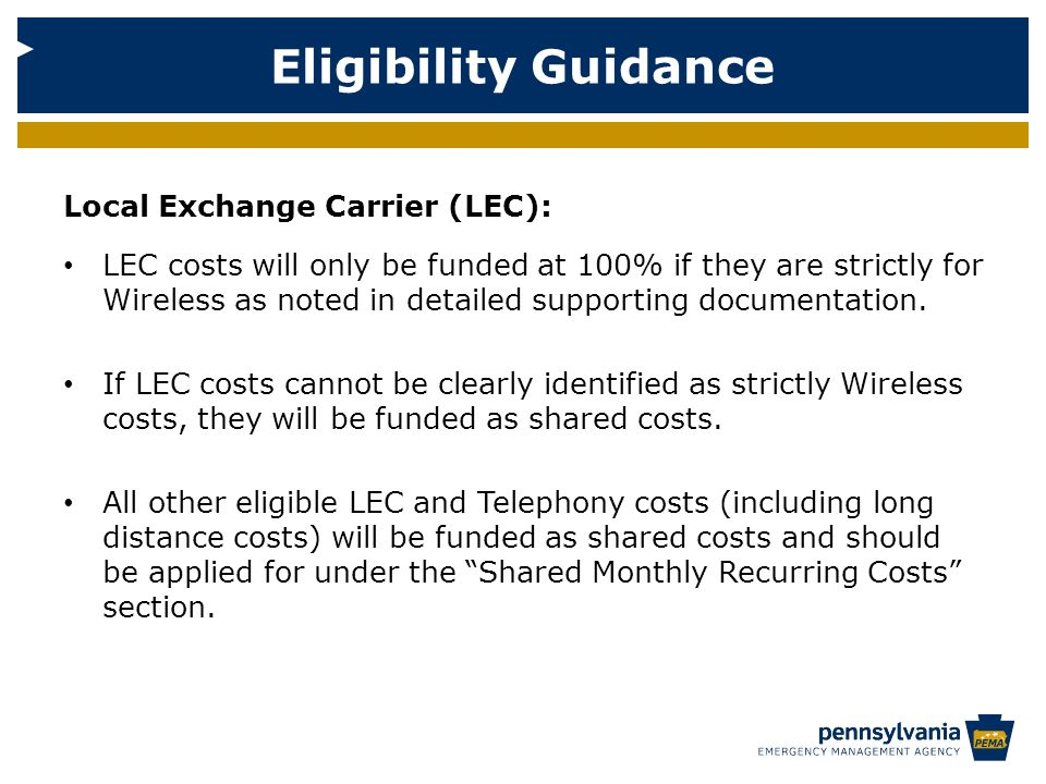 Eligibility Guidance Local Exchange Carrier (LEC): LEC costs will only be funded at 100% if they are strictly for Wireless as noted in detailed supporting documentation.