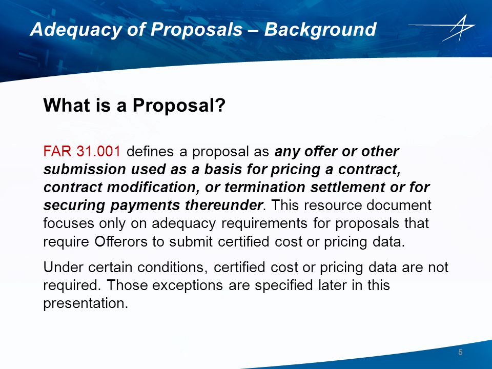 PCO and ACO Role in Cost Analysis FAR 15.404-1(a)(3) requires the Government to perform a cost analysis to evaluate the reasonableness of individual cost elements included in proposals that require submission of certified cost or pricing data.