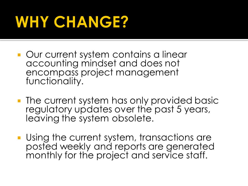  Our current system contains a linear accounting mindset and does not encompass project management functionality.