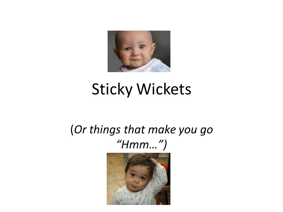 """Sticky Wickets (Or things that make you go """"Hmm…"""")"""