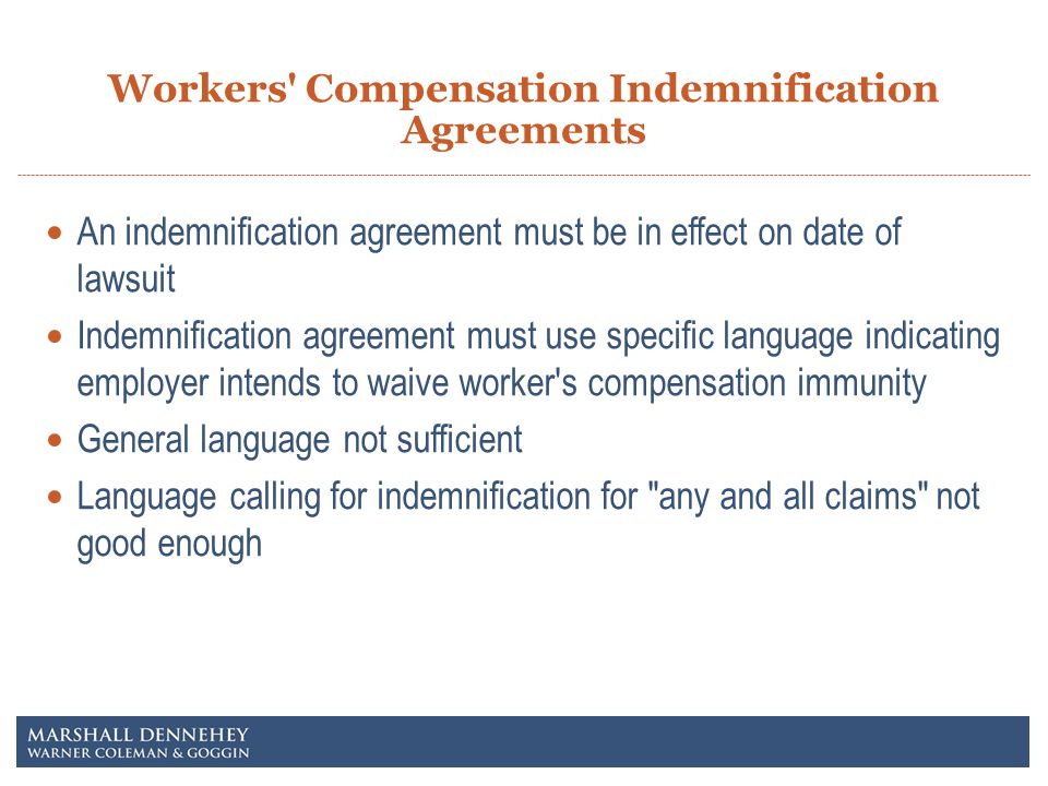 An indemnification agreement must be in effect on date of lawsuit Indemnification agreement must use specific language indicating employer intends to waive worker s compensation immunity General language not sufficient Language calling for indemnification for any and all claims not good enough Workers Compensation Indemnification Agreements