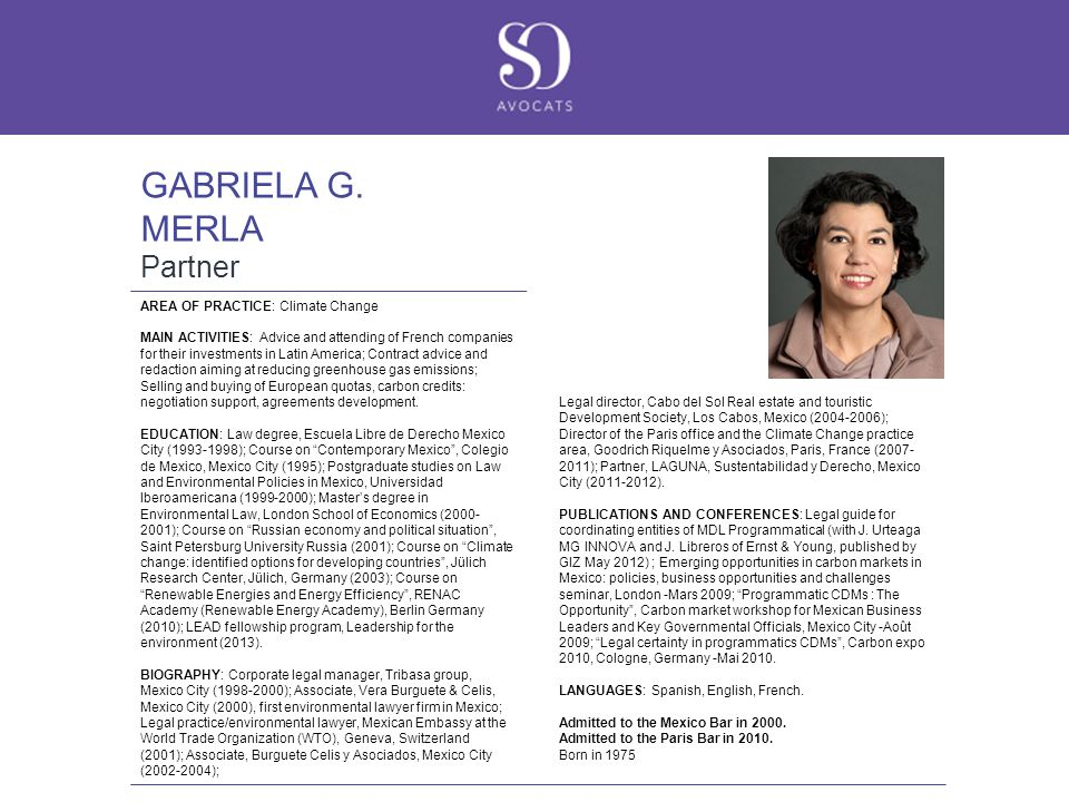 GABRIELA G. MERLA Partner AREA OF PRACTICE: Climate Change MAIN ACTIVITIES: Advice and attending of French companies for their investments in Latin Am
