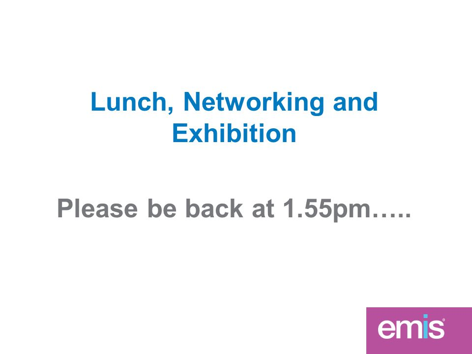 Lunch, Networking and Exhibition Please be back at 1.55pm…..