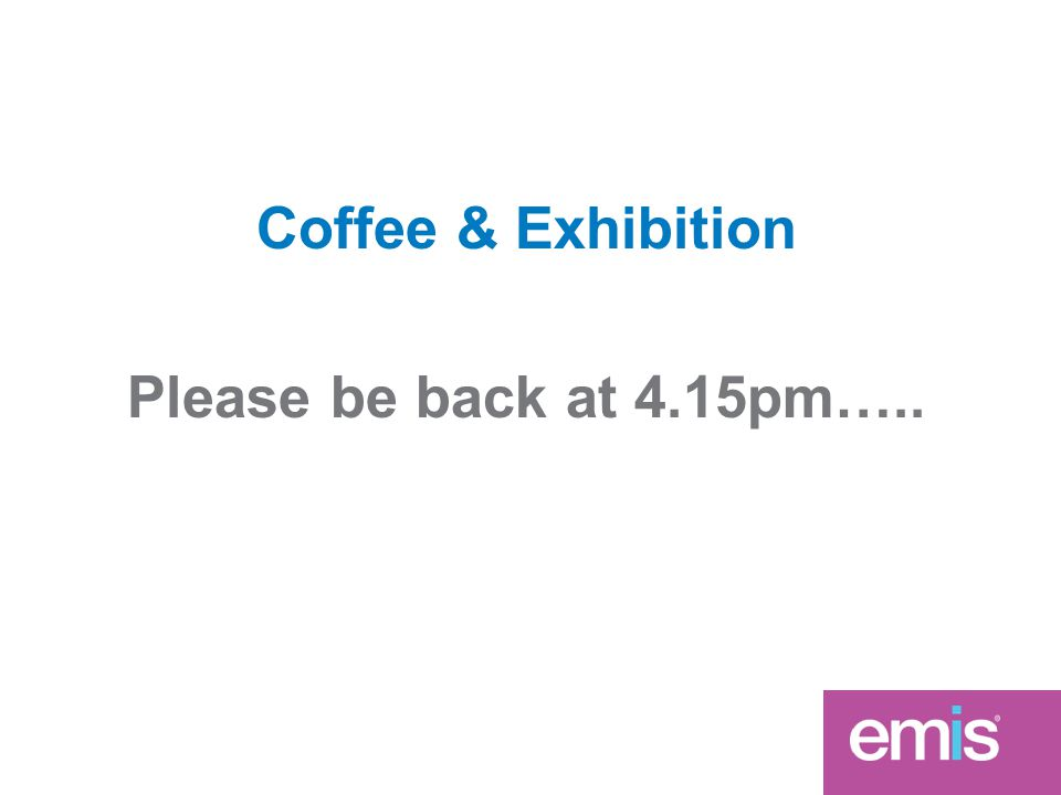 Coffee & Exhibition Please be back at 4.15pm…..