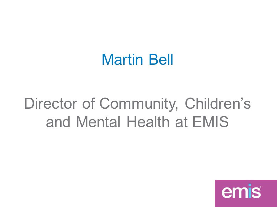 Martin Bell Director of Community, Children's and Mental Health at EMIS