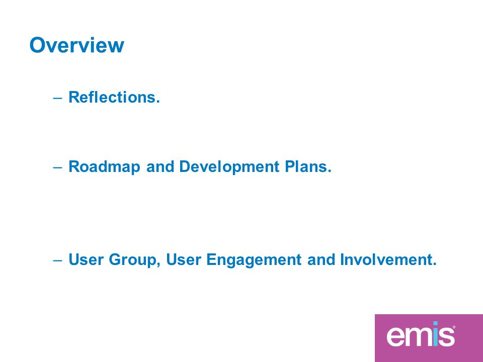 –Reflections. –Roadmap and Development Plans. –User Group, User Engagement and Involvement.