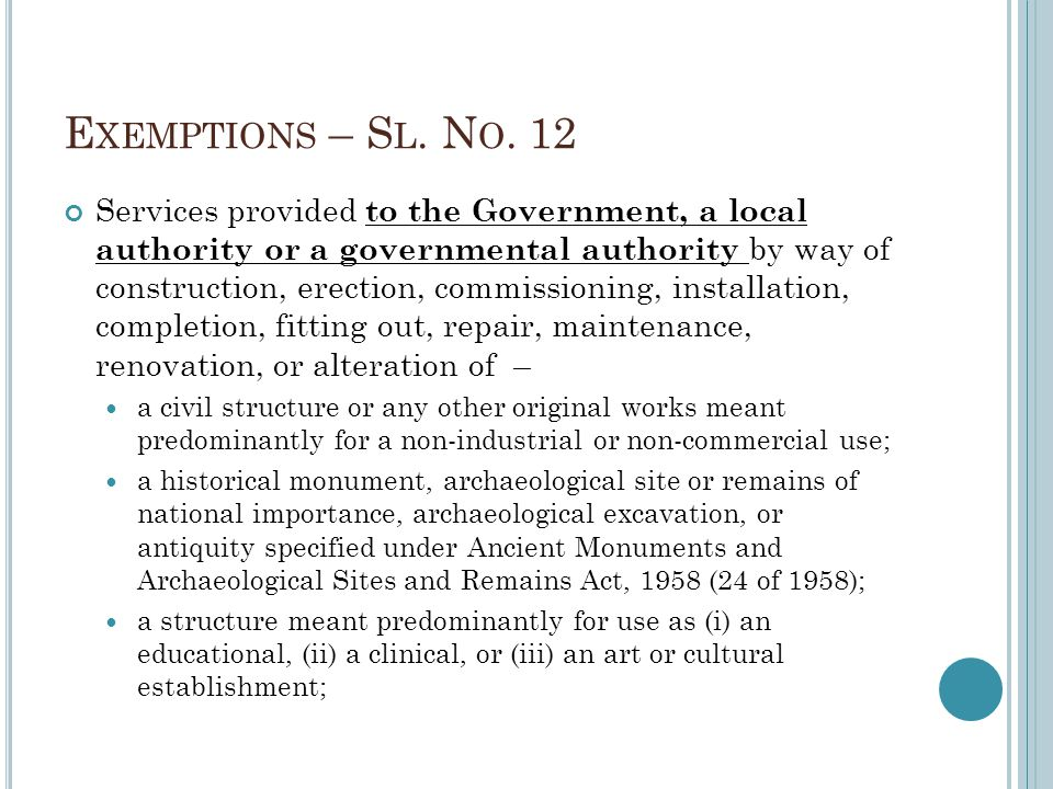 E XEMPTIONS – S L. N O. 12 Services provided to the Government, a local authority or a governmental authority by way of construction, erection, commis