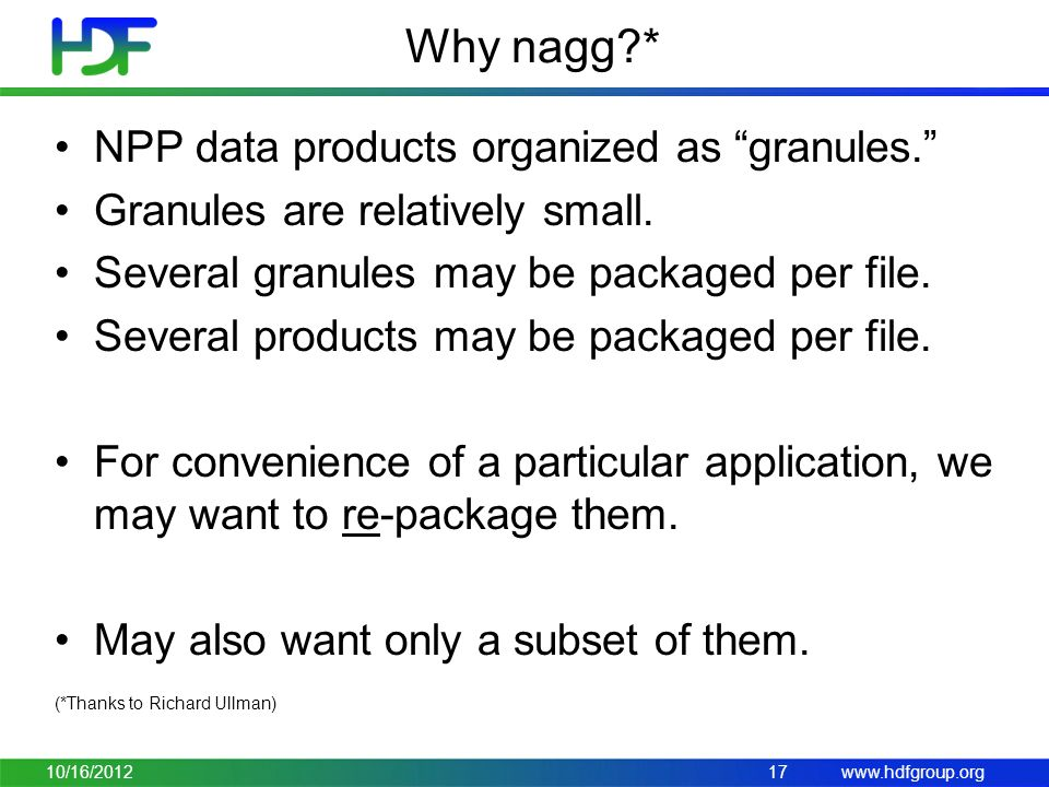 www.hdfgroup.org Why nagg?* NPP data products organized as granules. Granules are relatively small.