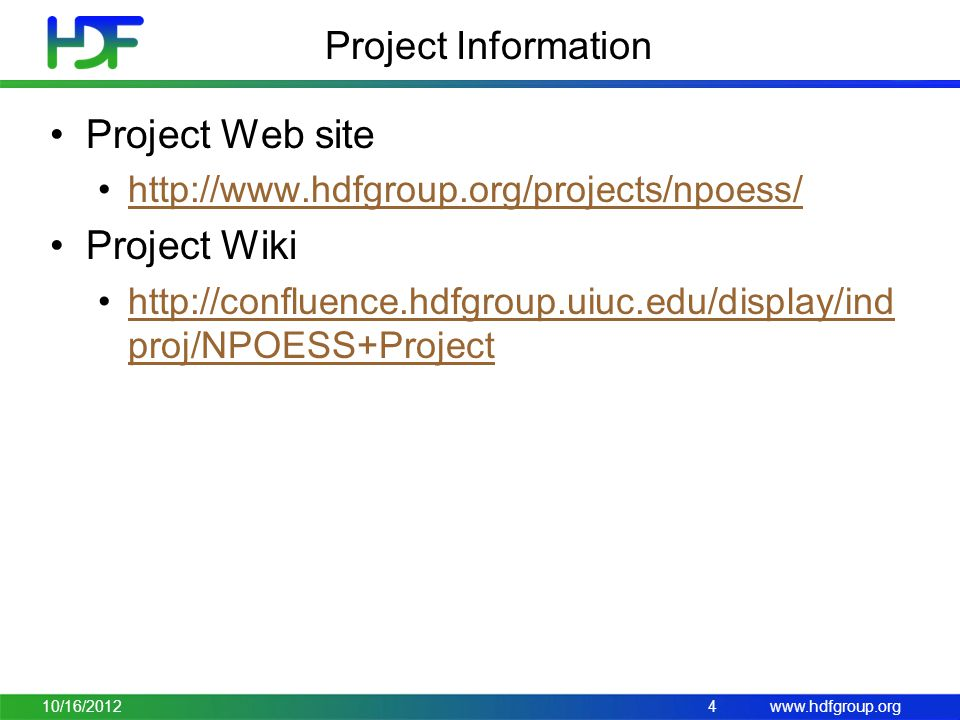 www.hdfgroup.org Project Information Project Web site http://www.hdfgroup.org/projects/npoess/ Project Wiki http://confluence.hdfgroup.uiuc.edu/display/ind proj/NPOESS+Projecthttp://confluence.hdfgroup.uiuc.edu/display/ind proj/NPOESS+Project 10/16/20124