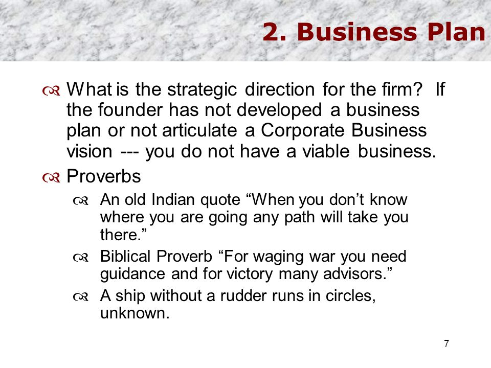 2. Business Plan  What is the strategic direction for the firm? If the founder has not developed a business plan or not articulate a Corporate Busine