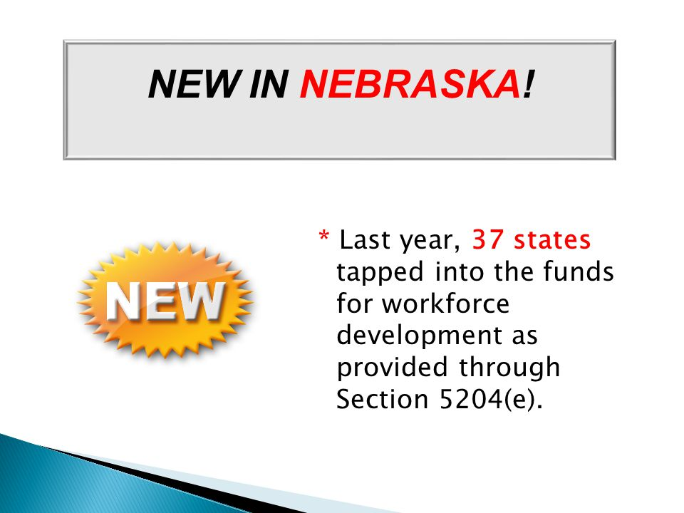 * Last year, 37 states tapped into the funds for workforce development as provided through Section 5204(e). NEW IN NEBRASKA!