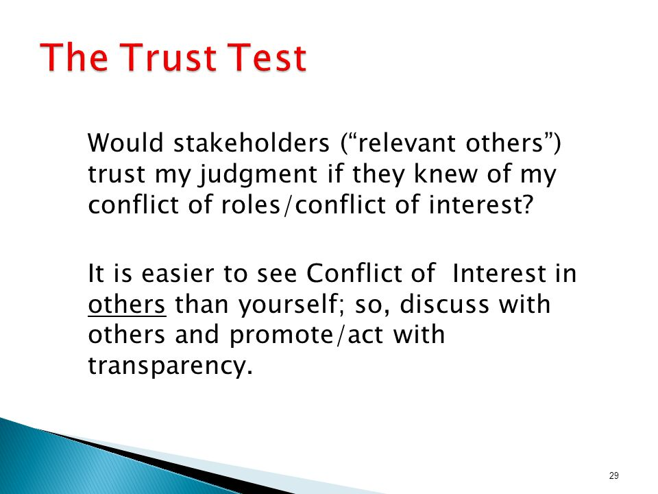 "Would stakeholders (""relevant others"") trust my judgment if they knew of my conflict of roles/conflict of interest? It is easier to see Conflict of In"