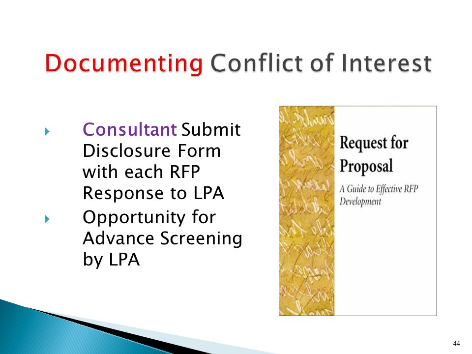  Consultant Submit Disclosure Form with each RFP Response to LPA  Opportunity for Advance Screening by LPA 44