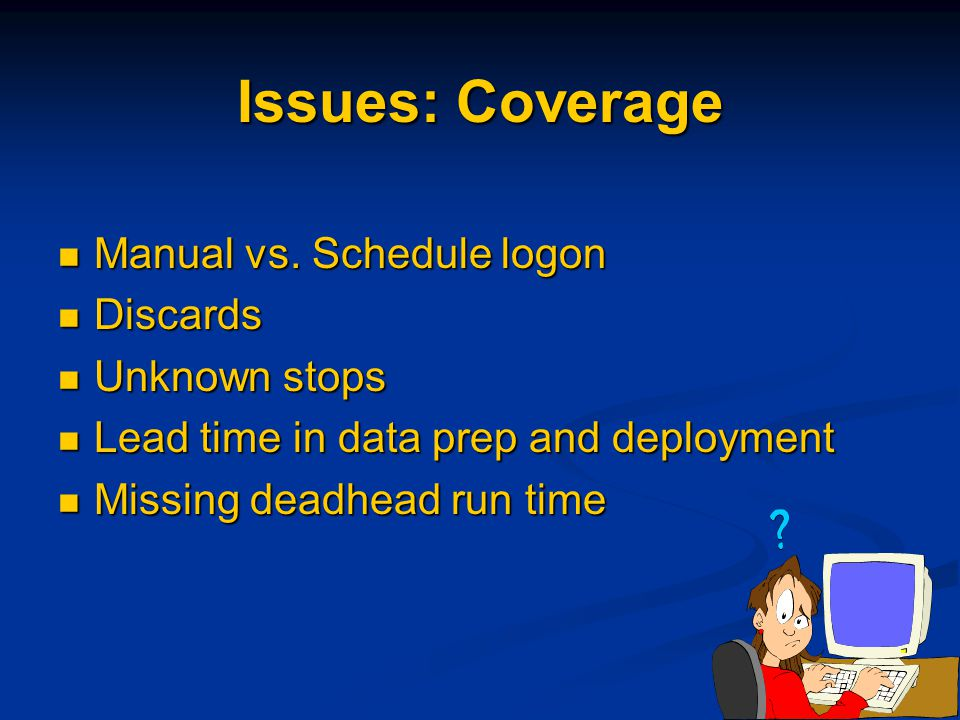 Issues: Coverage Manual vs. Schedule logon Manual vs.
