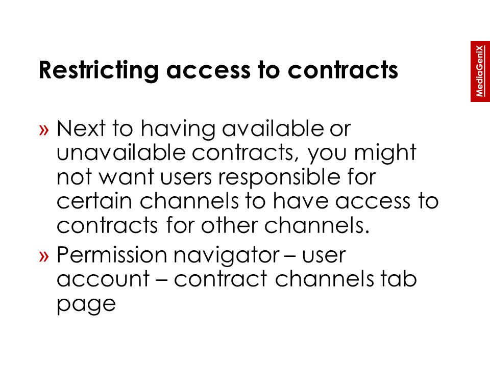 » Next to having available or unavailable contracts, you might not want users responsible for certain channels to have access to contracts for other channels.