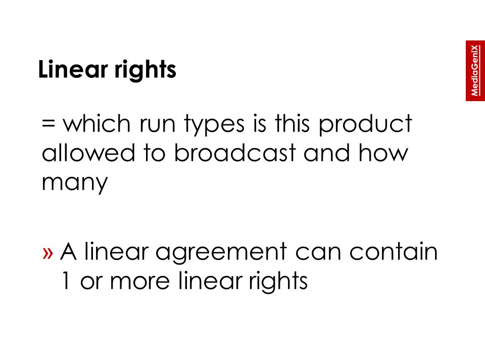 Linear rights = which run types is this product allowed to broadcast and how many » A linear agreement can contain 1 or more linear rights