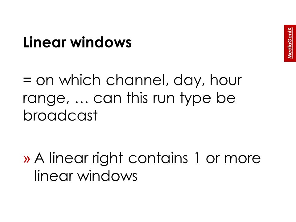 Linear windows = on which channel, day, hour range, … can this run type be broadcast » A linear right contains 1 or more linear windows