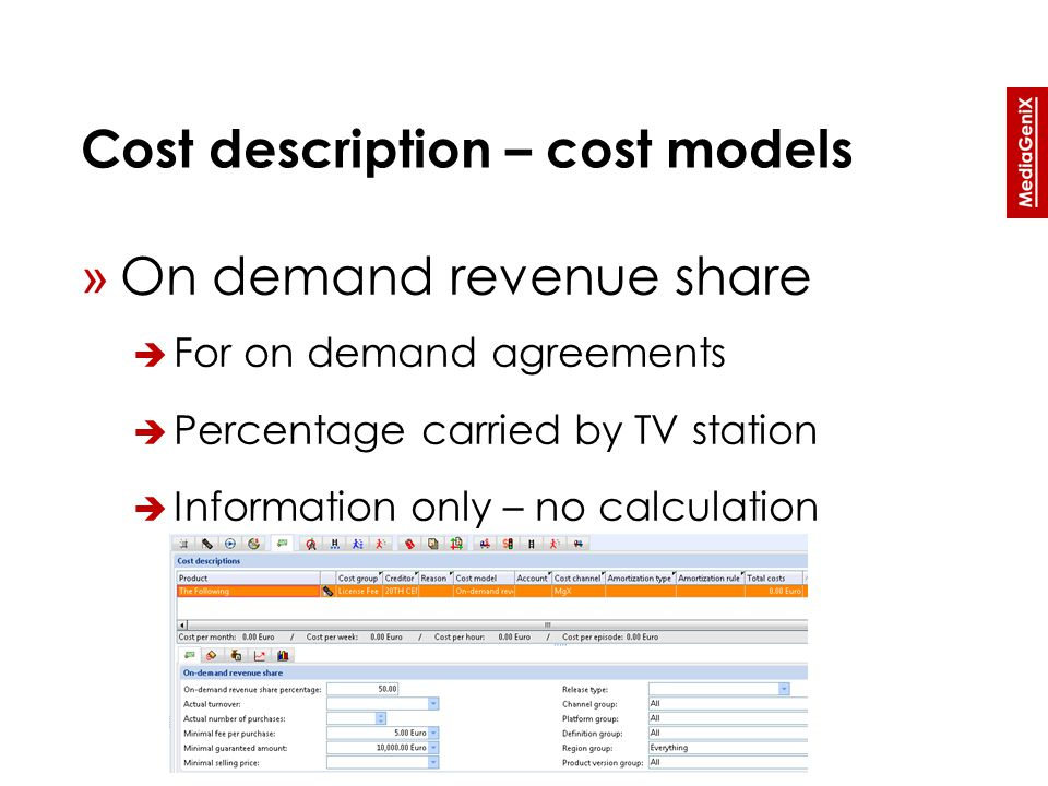 Cost description – cost models » On demand revenue share  For on demand agreements  Percentage carried by TV station  Information only – no calculation