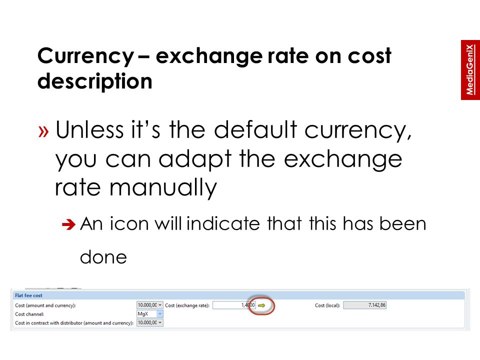 Currency – exchange rate on cost description » Unless it's the default currency, you can adapt the exchange rate manually  An icon will indicate that this has been done