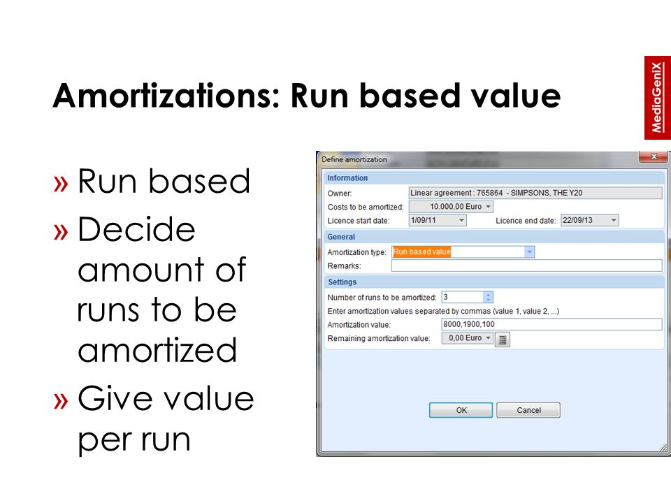 Amortizations: Run based value » Run based » Decide amount of runs to be amortized » Give value per run