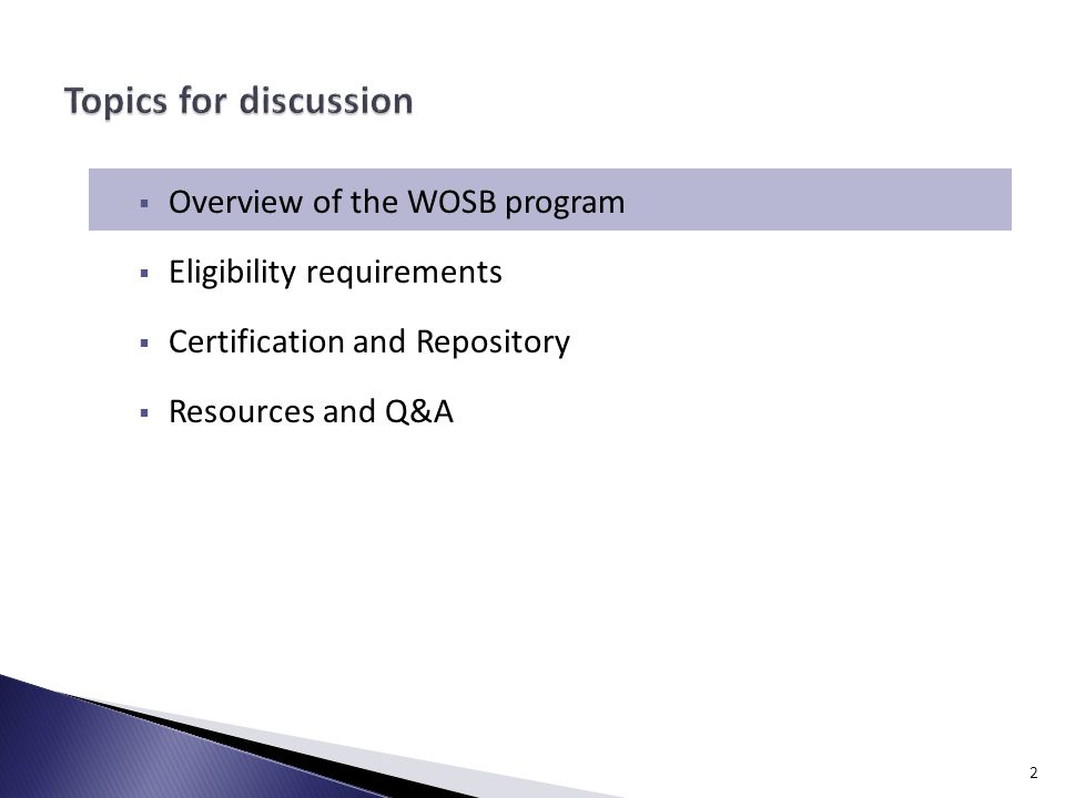  Overview of the WOSB program  Eligibility requirements  Certification and Repository  Resources and Q&A 2