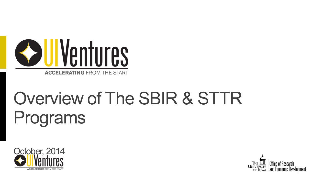 Overview of The SBIR & STTR Programs October, 2014