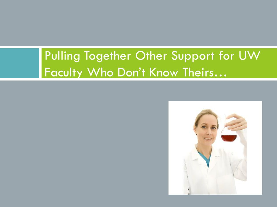 Pulling Together Other Support for UW Faculty Who Don't Know Theirs…