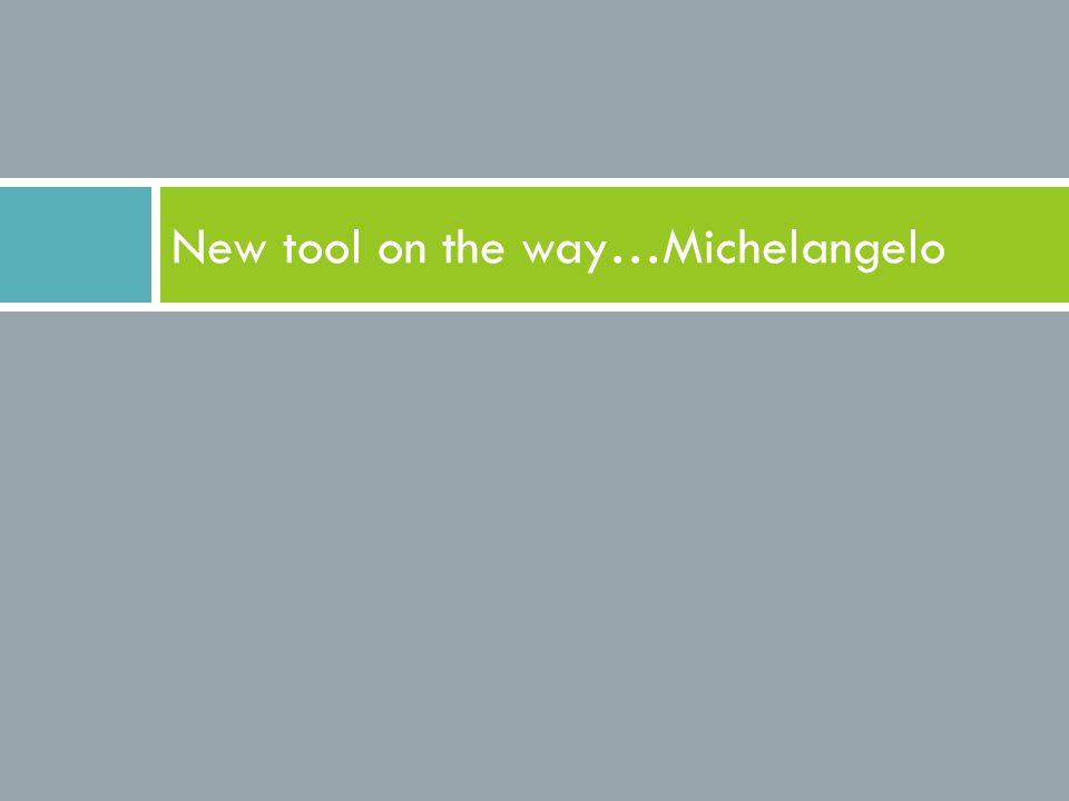 New tool on the way…Michelangelo