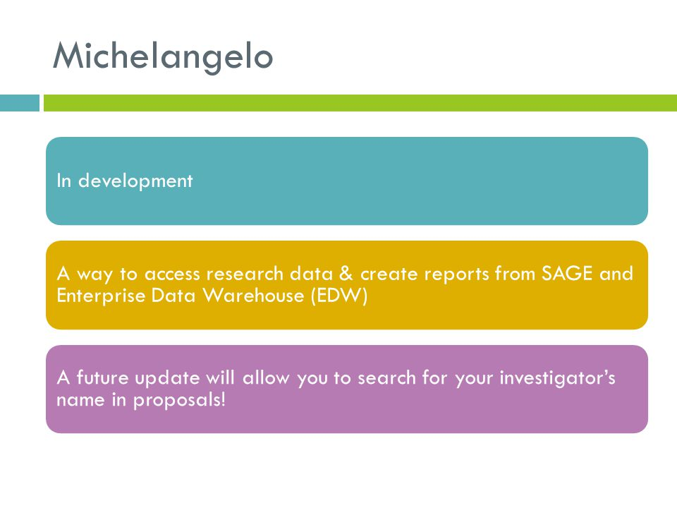 Michelangelo In development A way to access research data & create reports from SAGE and Enterprise Data Warehouse (EDW) A future update will allow yo